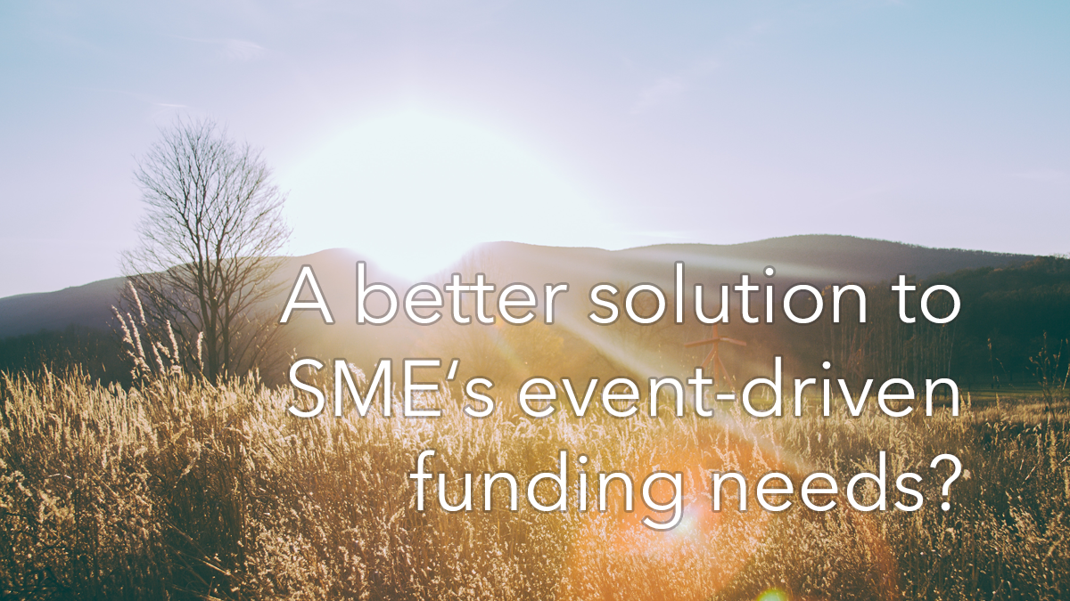 A better solution to SMEs event-driven funding needs?